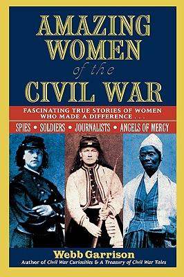 Amazing Women of the Civil War By Garrison, Webb B.