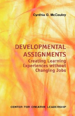 Center for Creative Leadership Developmental Assignments: Creating Learning Experiences Without Changing Jobs by McCauley, Cynthia D. [Paperback] at Sears.com